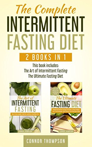 The Complete Intermittent Fasting Diet: 2 Books in 1 - The Art of Intermittent Fasting & The Ultimate Fasting Diet