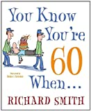 You Know You're 60 When ..., Richard Smith, 0307587622