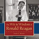 The Wit & Wisdom of Ronald Reagan