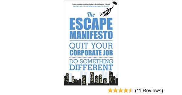 Amazon the escape manifesto quit your corporate job do amazon the escape manifesto quit your corporate job do something different ebook escape the city kindle store fandeluxe Gallery