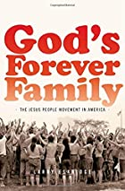 God's Forever Family: The Jesus People Movement in America