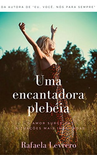 Uma Encantadora Plebéia: O amor surge das situações mais inusitadas...