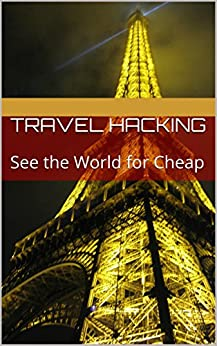 Travel hacking see the world for cheap ebook for Travel the world for cheap