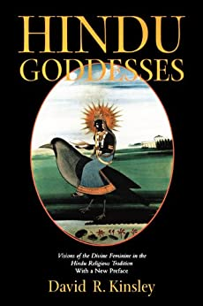 Hindu Goddesses: Visions of the Divine Feminine in the Hindu Religious Tradition (Hermeneutics: Studies in the History of Religions) by [Kinsley, David]