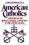 American Catholics, James J. Hennesey, 0195032683