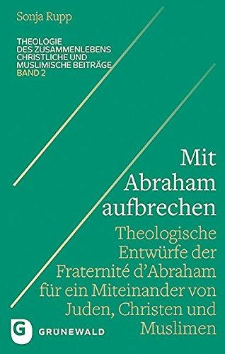 Mit Abraham Aufbrechen: Theologische Entwurfe Der 'fraternite d'Abraham' Fur Ein Miteinander Von Juden, Christen Und Muslimen