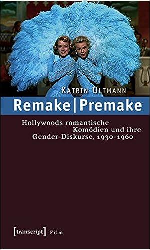 Remake   Premake: Hollywoods Romantische Komödien Und Ihre Gender Diskurse,  1930 1960 Film: Amazon.de: Katrin Oltmann: Bücher
