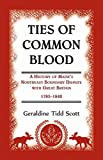img - for Ties of Common Blood: A History of Maine's Northeast Boundary Dispute with Great Britain, 1783-1842 book / textbook / text book