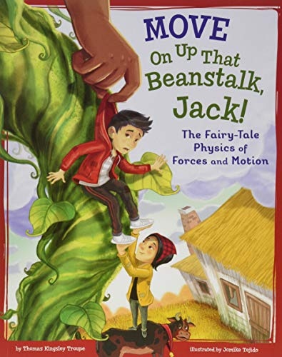 Move On Up That Beanstalk, Jack!: The Fairy-Tale Physics of Forces and Motion (STEM-Twisted Fairy Tales)