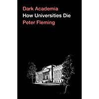 Dark Academia: How Universities Die (English Edition)