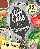 Low Carb für Einsteiger: 30-Tage-Challenge und 55 leckere Rezepte - Schnell und gesund schlank ohne zu hungern mit der Low Carb Diät – Grundlagen, Rezepte und Plan (inkl. Yoga-Bonus)