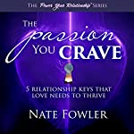The Passion You Crave: 5 Relationship Keys That Love Needs to Thrive | Nate Fowler