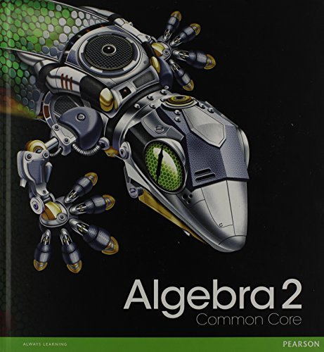 2 Common Core - HIGH SCHOOL MATH 2012 COMMON-CORE ALGEBRA 2 STUDENT EDITION GRADE 10/11