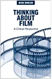 Thinking About Film: A Critical Perspective