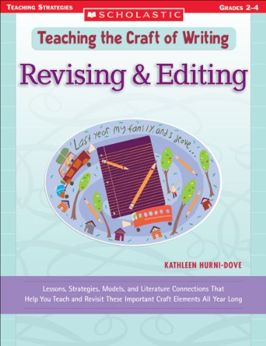 Revising & Editing: Lessons, Strategies, Models, and Literature Connections That Help You Teach and Revisit These Im