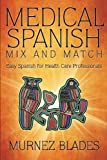 Medical Spanish Mix and Match, Murnez Blades, 149171736X