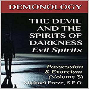 Demonology - the Devil and the Spirits of Darkness Evil Spirits Audiobook
