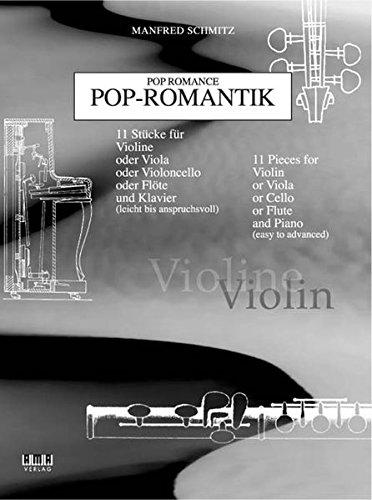 Pop-Romantik: 11 Stücke für Violine oder Viola oder Violoncello oder Flöte und Klavier (leicht bis anspruchsvoll) - Violine