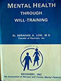 img - for Mental Health Through Will-Training: A System of Self-Help in Psychotherapy as Practiced By Recovery, Incorporated book / textbook / text book