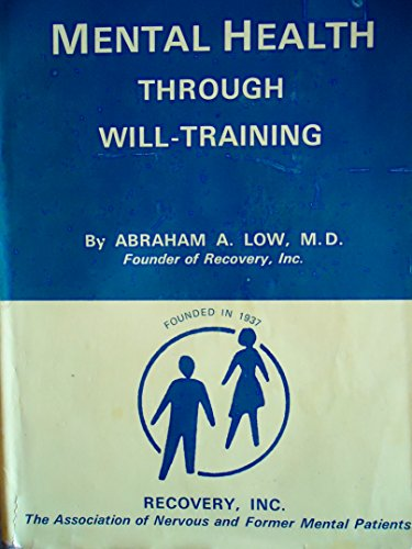Mental Health Through Will-Training: A System of Self-Help in Psychotherapy as Practiced By Recovery, Incorporated ()