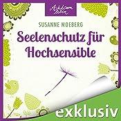 Seelenschutz für Hochsensible (Achtsam leben) | Susanne Moeberg