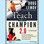 Teach Like a Champion 2.0: 62 Techniques That Put Students on the Path to College | Doug Lemov,Norman Atkins