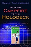 From the Campfire to the Holodeck: Creating Engaging and Powerful 21st Century Learning Environments