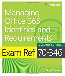 Exam Ref 70-346 Managing Office 365 Identities and Requirements (2nd Edition)