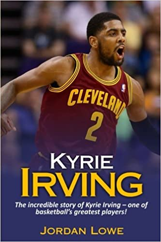 869f4df089c4 Amazon.com  Kyrie Irving  The incredible story of Kyrie Irving – one of basketball s  greatest players! (9781548391928)  Jordan Lowe  Books