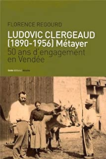 Ludovic Clergeaud (1890-1956) : métayer : 50 ans d'engagement en Vendée