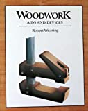 Woodworking Aids and Devices, Robert Wearing, 0139625488