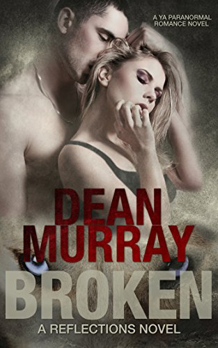 Broken: A YA Paranormal Romance Novel (Volume 1 of the Reflections Books) by [Murray, Dean]