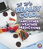 If It's Really Cold... and Other Weather Predictions, Blake A. Hoena, 1429692472