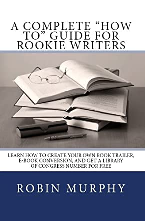 """A Complete """"How To"""" Guide for Rookie Writers"""