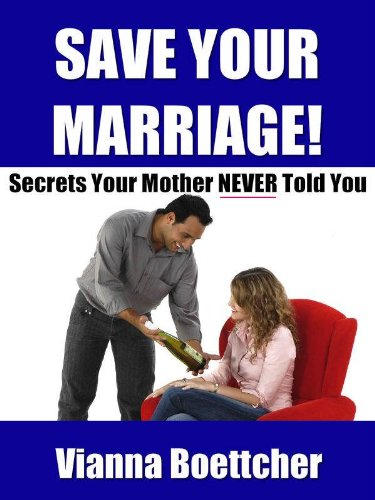 Save Your Marriage - Secrets Your Mother Never Told You