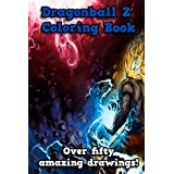 Dragonball Z Coloring Book: Over fifty amazing drawings to color in! Goku, Cell, Freeza and many more!