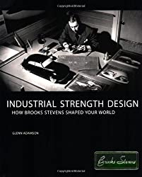 Industrial Strength Design - How Brooks Stevens Shaped Your World