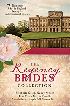 The Regency Brides Collection: 7 Romances Set in England during the Early Nineteenth Century by [Barratt, Amanda, Bell, Angela, Dietze, Susanne, Griep, Michelle, Moser, Nancy, Tyndall, MaryLu, Vetsch, Erica]