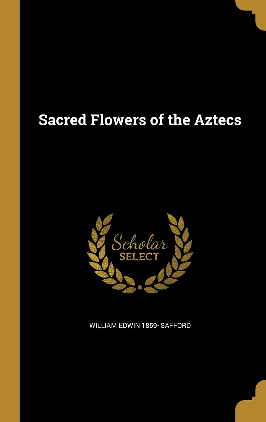 Sacred Flowers of the Aztecs