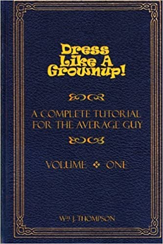 Book Dress Like A Grownup! A Complete Tutorial for the Average Guy, Volume One: 1 by William J. Thompson (31-Oct-2012)