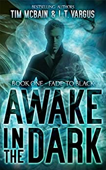 Fade to Black (Awake in the Dark Book 1) by [McBain, Tim, Vargus, L.T.]