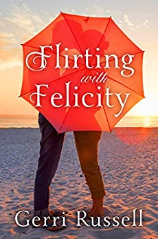 Flirting with Felicity by [Russell, Gerri]