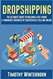 Dropshipping: The Ultimate Guide to building a six-figure E-commerce business by successfully selling online: Volume 1 (Dropshipping Series)