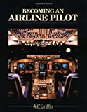 Becoming an Airline Pilot, Griffin, Jeff W., 0830684492