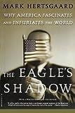 The Eagle's Shadow, Mark Hertsgaard, 0312422504