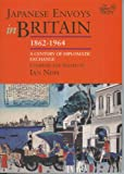 Japanese Envoys in Britain, 1862-1964 : A Century of Diplomatic Exchange, Edited by Ian Nish, 1905246323