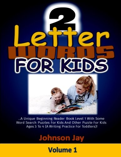 Two  Letter Words For  Kids: The Unique Beginning Reader Book Level 1 with Some Word Search Puzzles for Kids besides Other Puzzle for Kids Ages 3 To 4 ... )! (Beginning Reader Book Series) (Volume 1) (Two Letter Words)