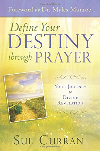 Read Online Define Your Destiny Through Prayer: Your Journey to Divine Revelation ebook