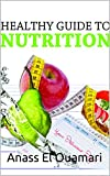 Nutrition: A Healthy Guide To Nutrition. Vitamins and Minerals Using For A Healthy Lifestyle And Losing Weight. Rethink Your Diet And Food. Eat Fruit Vegetables ... Healthy Fats Change Your Life. Discover