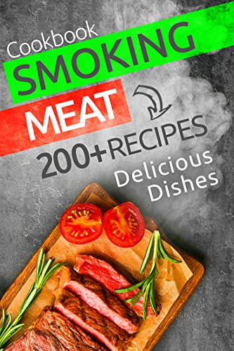 Smoking Meat: 200+ Amazing Smoking Meat Recipes and Complete Smokers Guide: ( Smoking Meat Cookbook, Smoking Fish Recipes, Barbecue, BBQ, Grilling, Smoke Meat Recipes, Ultimate Smokers Guide ) by Mark Robertson, David Williams